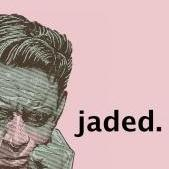 Jaded.